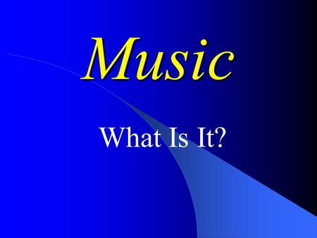 Music What Is It? 1. Sound 2. Time 3. Emotion Like a pebble in the water, sound travels outward in all directions from it's source. Vibrations in a.