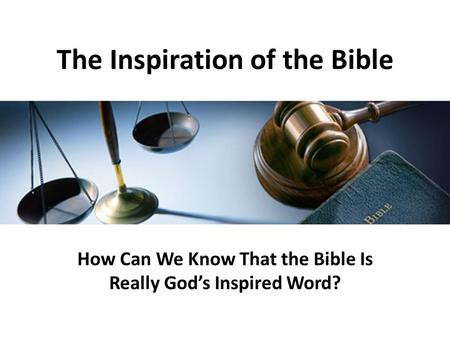 The Inspiration of the Bible How Can We Know That the Bible Is Really God's Inspired Word?