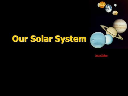 Our Solar System Intro Video Intro Video. Your Parents' Solar System.