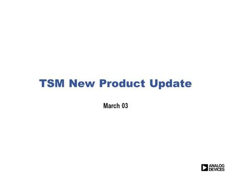TSM New Product Update March 03.