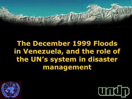 The December 1999 Floods in Venezuela, and the role of the UN's system in disaster management.