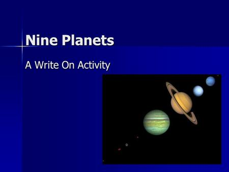 Nine Planets A Write On Activity In this activity you will:  Learn about the solar system.  Practice your knowledge in an interactive game.  Select.