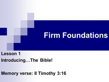 Firm Foundations Lesson 1 Introducing…The Bible! Memory verse: II Timothy 3:16.