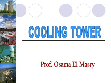 COOLING TOWER Prof. Osama El Masry.