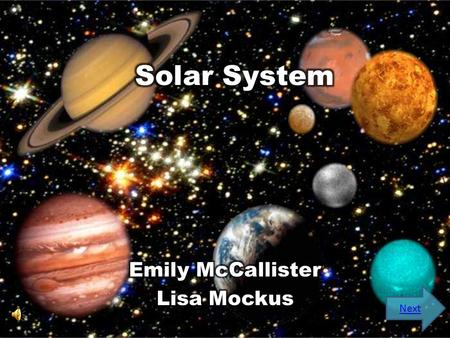 Next At the end of this lesson, you will:  Be able to identify the planets of our interstellar galaxy.  Be acquainted with factual information about.
