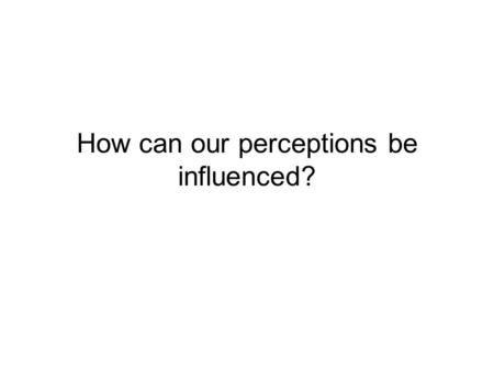 How can our perceptions be influenced?. Perceptual Set A mental predisposition to perceive one thing and not another. From Shepard, 1990.