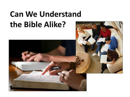 Can We Understand the Bible Alike?. We Can Understand the Bible.