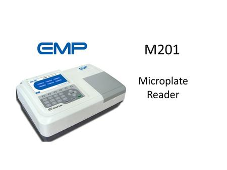 Microplate Reader M201. Advice for this course You needn't make a detailed note, especially with the diagrams. – You can copy and keep this file, then.