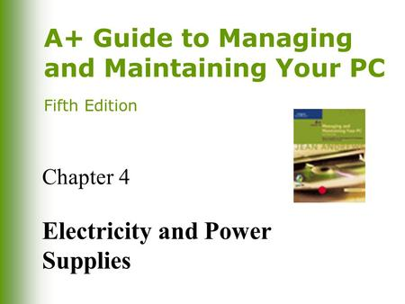 A+ Guide to Managing and Maintaining Your PC Fifth Edition Chapter 4 Electricity and Power Supplies.