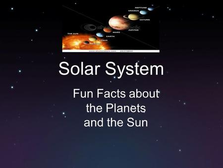 Solar System Fun Facts about the Planets and the Sun.