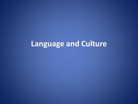 Language and Culture. 9.1. What is Culture? In the anthropological sense culture is the total way of human life. – Culture permeates every aspect of human.