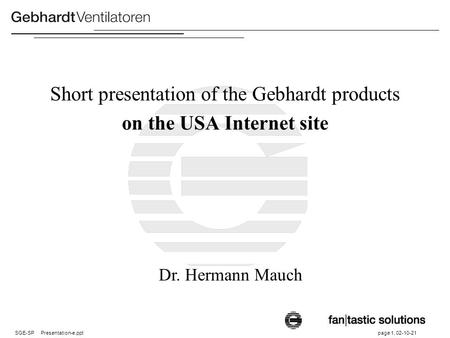 SGE-SP Presentation-e.ppt page 1, 02-10-21 Short presentation of the Gebhardt products on the USA Internet site Dr. Hermann Mauch.