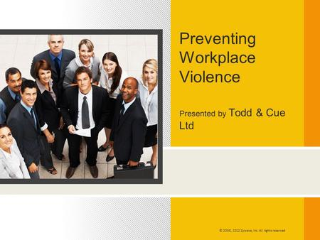 Presented by Todd & Cue Ltd Preventing Workplace Violence © 2008, 2012 Zywave, Inc. All rights reserved.