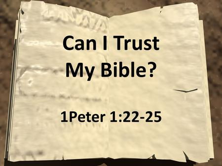 "Can I Trust My Bible? 1Peter 1:22-25. A ""How To"" Book For Life Philosophies Indulge Pleasure & Deny Pleasure Sciences Explain Mind, its Health & Illness."