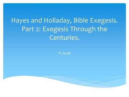 Hayes and Holladay, Bible Exegesis. Part 2: Exegesis Through the Centuries. P. 24-26.