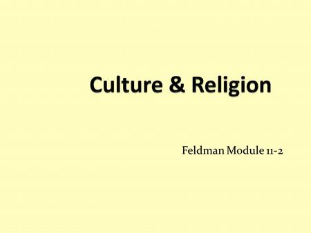 Feldman Module 11-2. Religion & Culture Religion can be the chief influence of a culture – Islam Religion can be a unifying force for cultural morality.