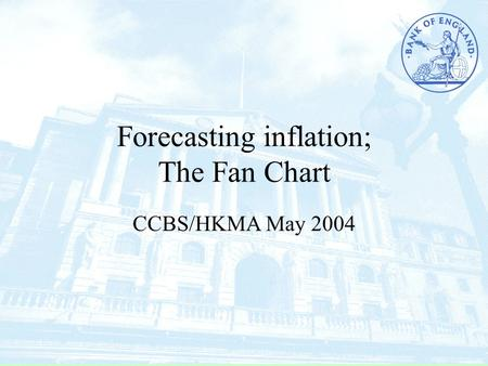 Forecasting inflation; The Fan Chart CCBS/HKMA May 2004.