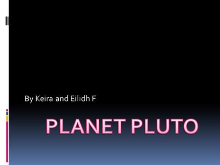 By Keira and Eilidh F. Contents  The dwarf planet  What does Pluto look like?  Where is Pluto in the Solar System?  Pluto's moon  What is Planet.