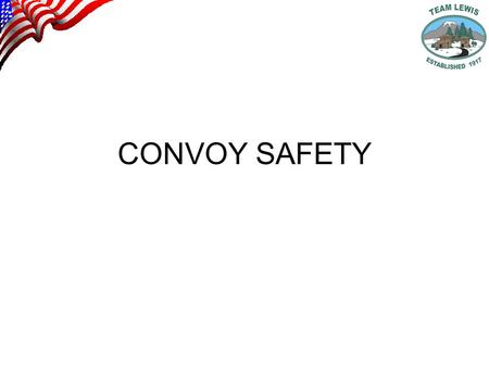 CONVOY SAFETY. ROUTE SELECTION RECON VEHICLE CLEARANCE SPEED LIMITS CONGESTED AREAS ALTERNATE ROUTES STRIP MAPS.