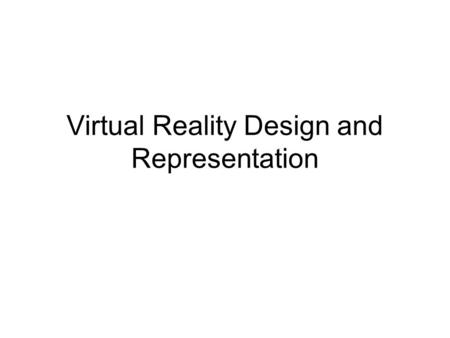 Virtual Reality Design and Representation. VR Design: Overview Objectives, appropriateness Creating a VR application Designing a VR experience: goals,