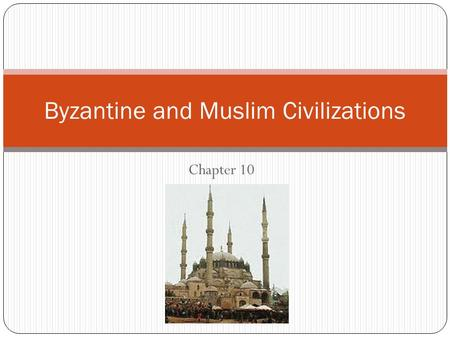 Byzantine and Muslim Civilizations