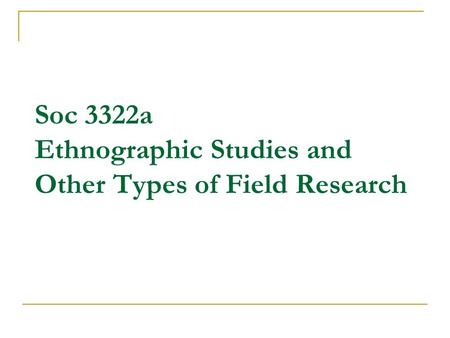 Soc 3322a Ethnographic Studies and Other Types of Field Research
