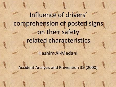 Influence of drivers' comprehension of posted signs on their safety related characteristics Hashim Al-Madani Accident Analysis and Prevention 32 (2000)