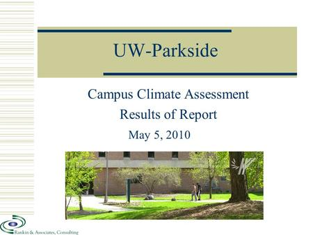 UW-Parkside Campus Climate Assessment Results of Report May 5, 2010.