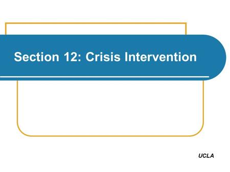 Section 12: Crisis Intervention UCLA. Give me some examples Form groups of 4-6. Agree on 3 examples of crises faced by your staff What made these crises.
