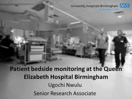 Ugochi Nwulu Senior Research Associate Patient bedside monitoring at the Queen Elizabeth Hospital Birmingham.
