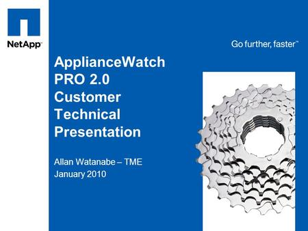 ApplianceWatch PRO 2.0 Customer Technical Presentation Allan Watanabe – TME January 2010.