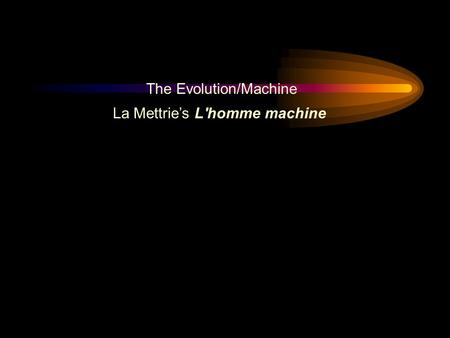 The Evolution/<strong>Machine</strong> La Mettrie's Lhomme <strong>machine</strong>.