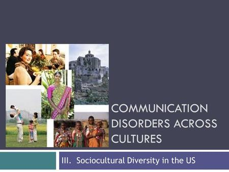 COMMUNICATION DISORDERS ACROSS CULTURES III. Sociocultural <strong>Diversity</strong> <strong>in</strong> the US.