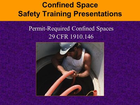 Confined Space Safety Training Presentations Permit-Required Confined Spaces 29 CFR 1910.146.