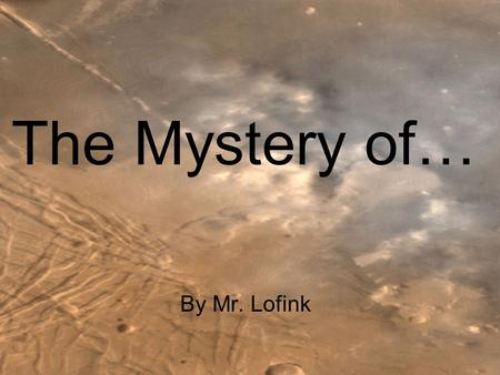 The Mystery of… By Mr. Lofink. MARS The Roman God of War.