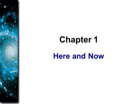 Here and Now Chapter 1. Science is not… A list of previously known facts about nature A list of equations handed down from Ancient times.