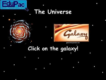 The Universe Click on the galaxy! www.britsuperstore.com.