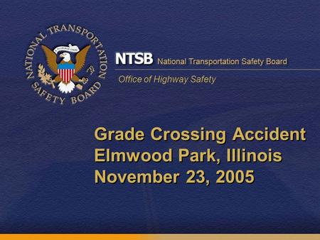 Office of Highway Safety Grade Crossing Accident Elmwood Park, Illinois November 23, 2005.