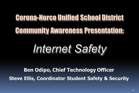 Corona-Norco Unified School District Community Awareness Presentation: Internet Safety Corona-Norco Unified School District Community Awareness Presentation: