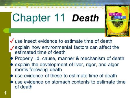 1 Chapter 11 Death use insect evidence to estimate time of death explain how environmental factors can affect the estimated time of death Properly i.d.