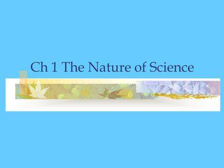 Ch 1 The Nature of Science Steps to the Scientific Method: 1. State the Problem 2. Research 3. Form an Hypothesis 4. Experiment 5. Analyze <strong>and</strong> Record.