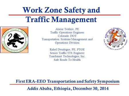 Work Zone Safety and Traffic Management Alazar Tesfaye, PE Traffic Operations Engineer Colorado DOT Transportation Systems Management and Operations Division.
