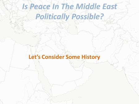 Is Peace In The Middle East Politically Possible? Let's Consider Some History.