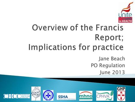 Jane Beach PO Regulation June 2013.  Summary of Reports key findings  Suggested causes of care failings ◦ Why they were allowed to continue  Key recommendations.