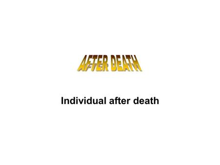 Individual after death. Human life is just a stage in the upward march of the soul. The individual has got birth as a human being, after going through.