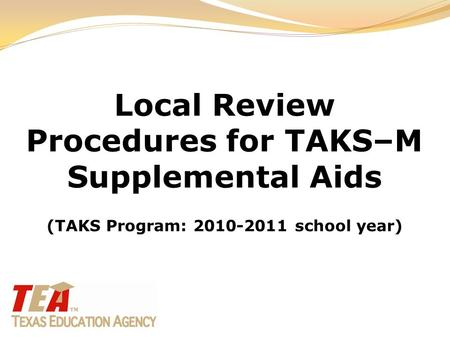Local Review Procedures for TAKS–M Supplemental Aids (TAKS Program: 2010-2011 school year)