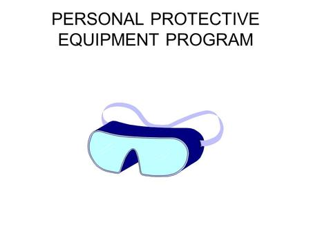 PERSONAL PROTECTIVE EQUIPMENT PROGRAM. NEARLY TWO MILLION PEOPLE ARE EXPECTED TO RECEIVE DISABLING WORK-RELATED INJURIES THIS YEAR INTRODUCTION.