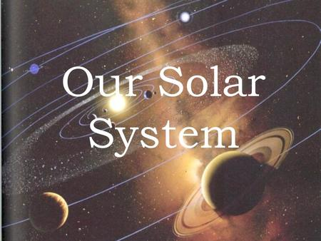 Our Solar System. Many objects make up the Solar System.