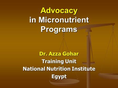 Advocacy in Micronutrient Programs Dr. Azza Gohar Training Unit National Nutrition Institute Egypt.