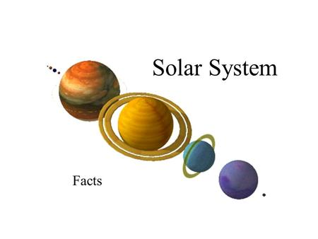 Solar System Facts. Earth facts to add to your booklet. 1. Earth is the only planet having intelligent life. 2. Earth's atmosphere is 78% nitrogen and.